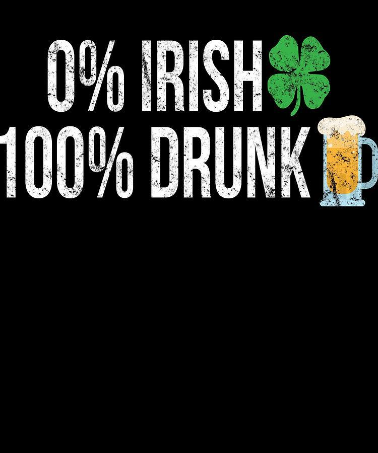 2e7c2955 0 Percent Irish Drunk Funny St Patricks Day Apparel. The perfect tee shirt  ...