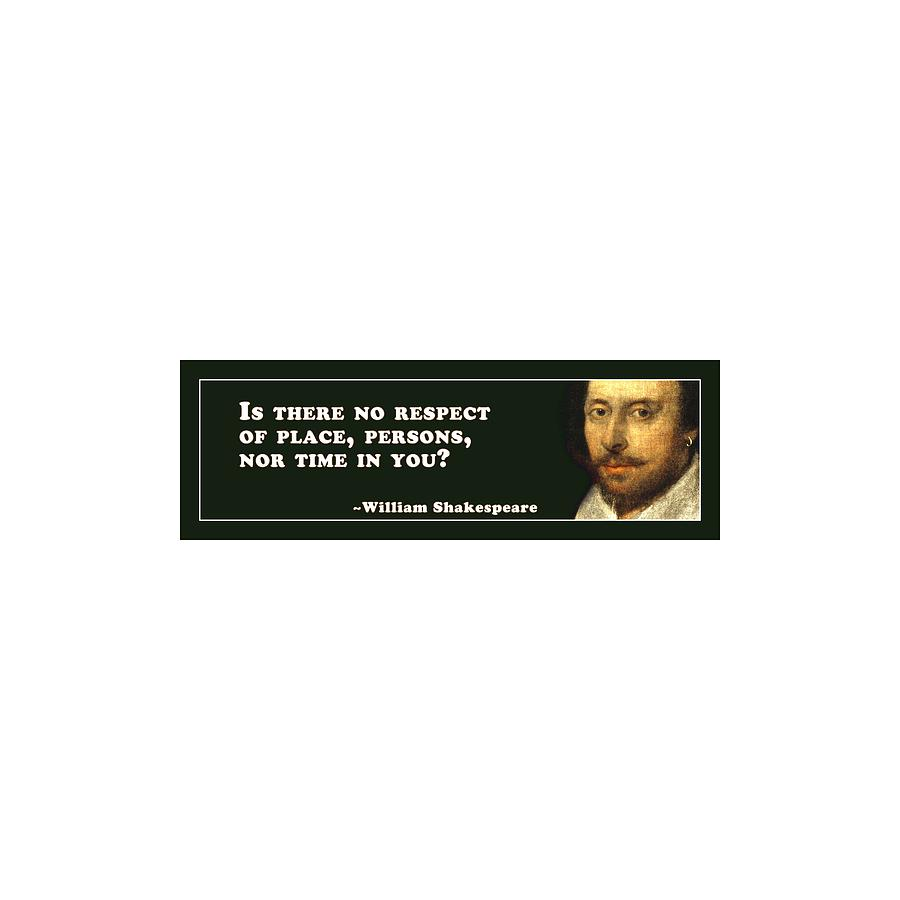 Is Digital Art - Is There No Respect Of Place #shakespeare #shakespearequote by TintoDesigns