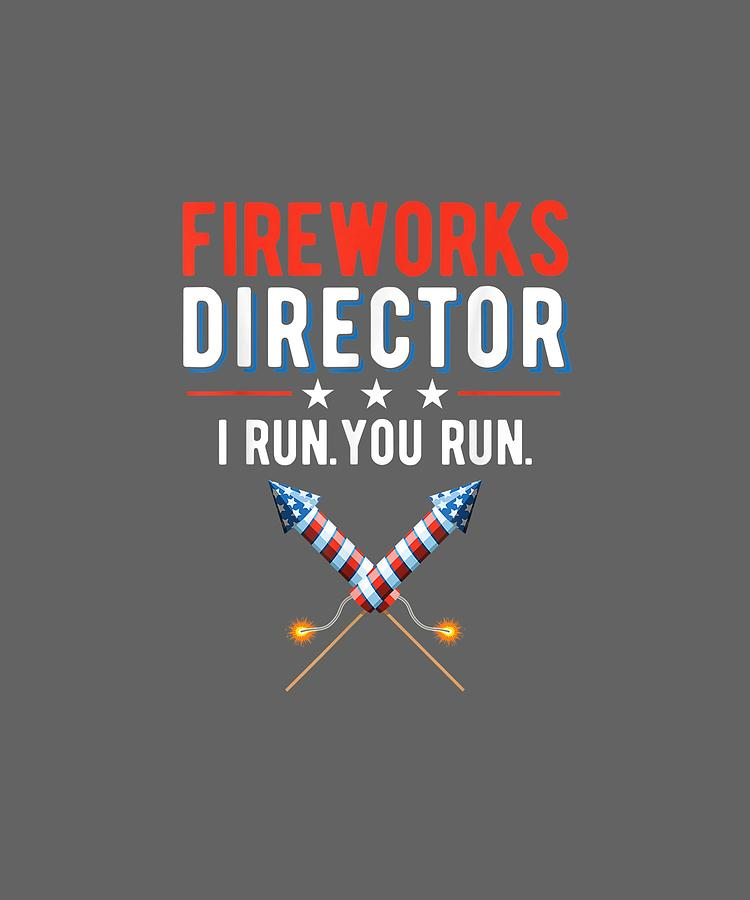4th Digital Art - 4th Of July Fireworks Director I Run You Run T-shirt by Unique Tees