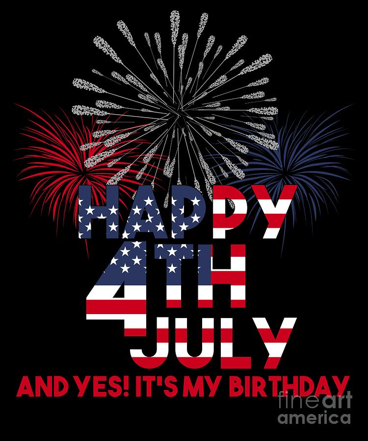 4th Of July Yes Its My Birthday Freedom Free America Usa