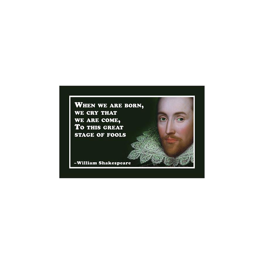 When Digital Art - When We Are Born #shakespeare #shakespearequote by TintoDesigns