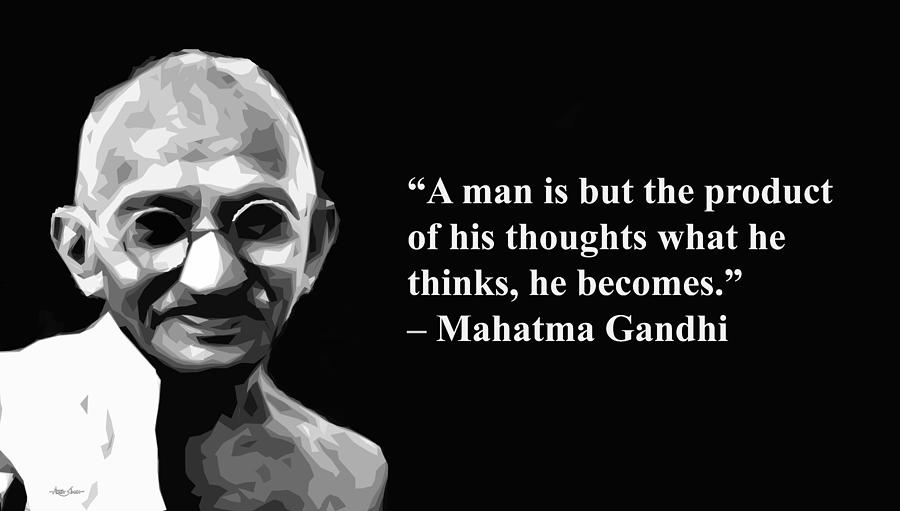 A Man Is Product Of His Thoughts What He Thinks He Becomes Mahatma Gandhi Artist Singh Quotes Mixed Media By Artguru Official Quotes