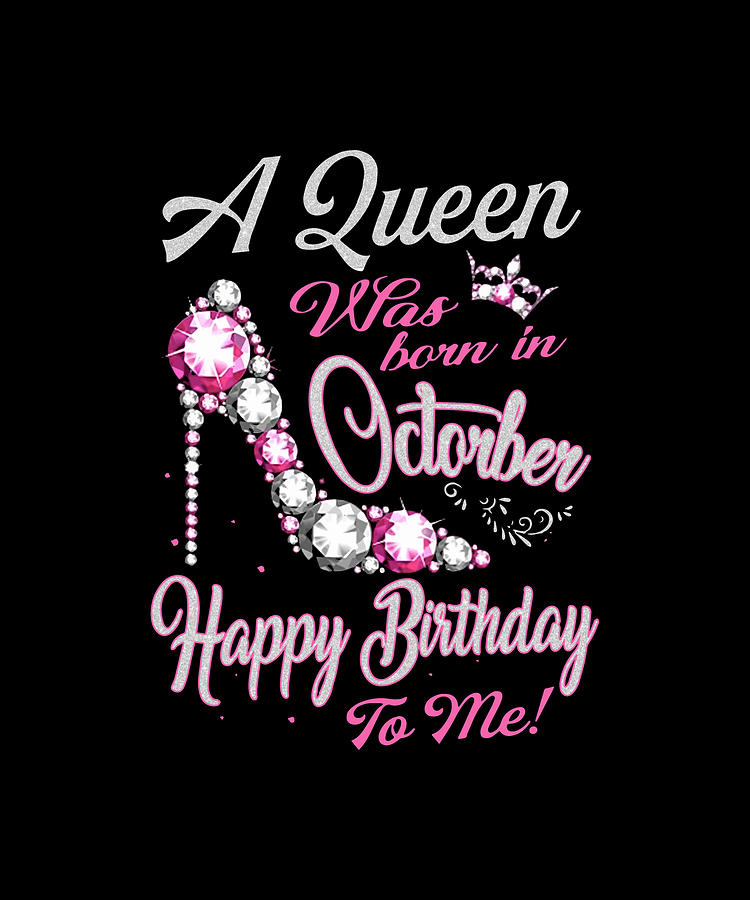 A Queen Was Born In October Happy Birthday To Me Pink