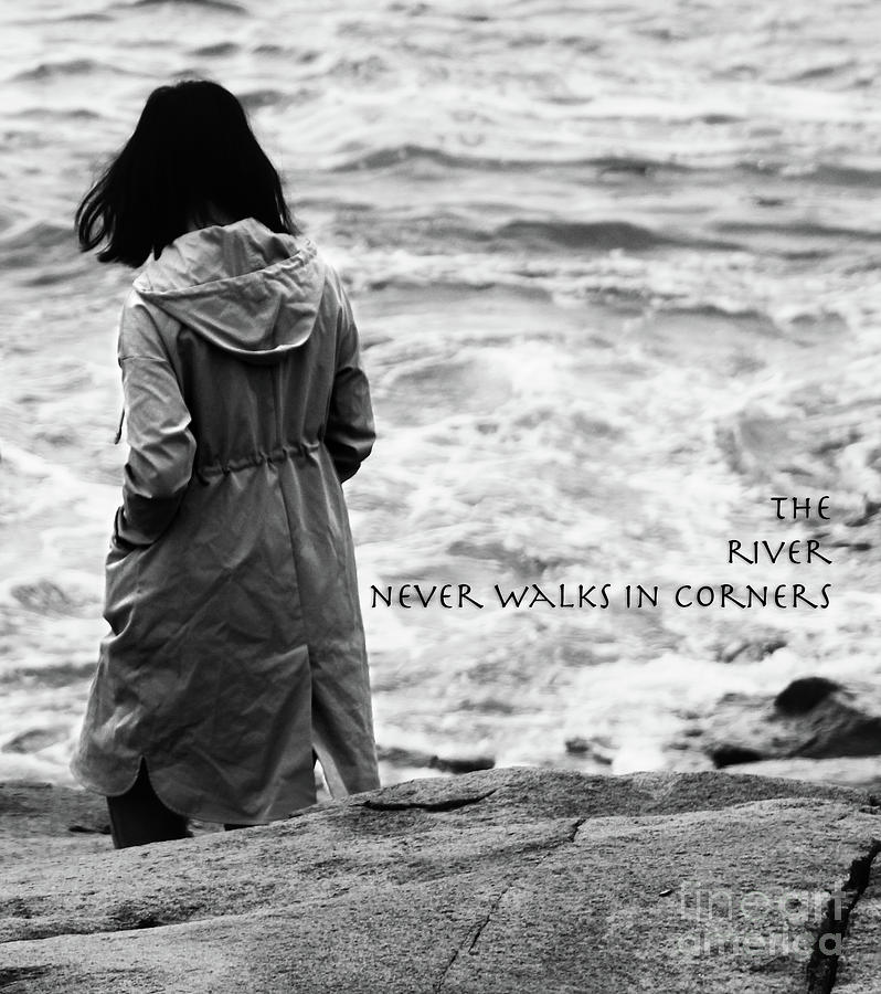 Woman Photograph - The River Never Walks In Corners  by Steven Digman