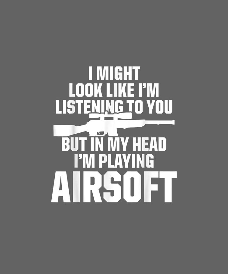 Airsoft Digital Art - Airsoft Player Listening Team Sport Funny Competition Tshirt by Unique Tees