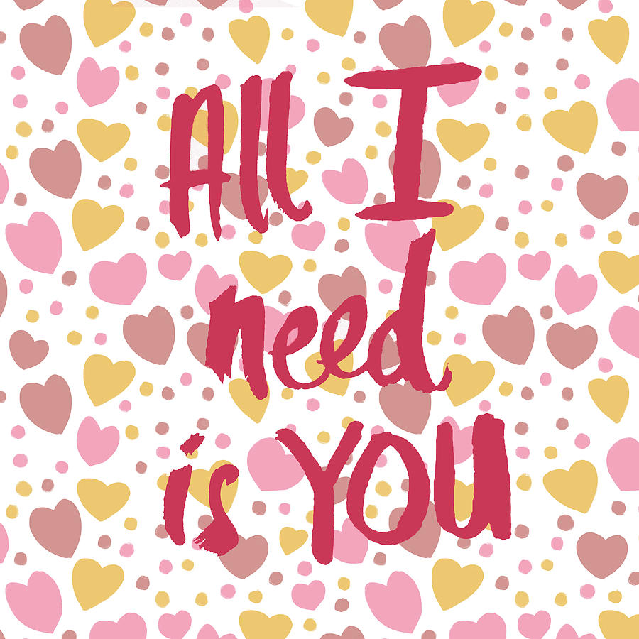 All Digital Art - All I Need Is You by Sd Graphics Studio