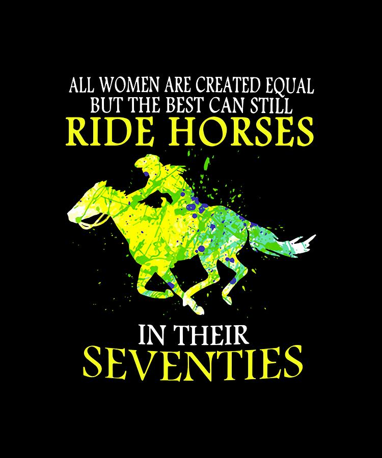c8c00437 All Women Are Created Equal But The Best Can Still Ride Ride Horses In  Their Seventies Horse