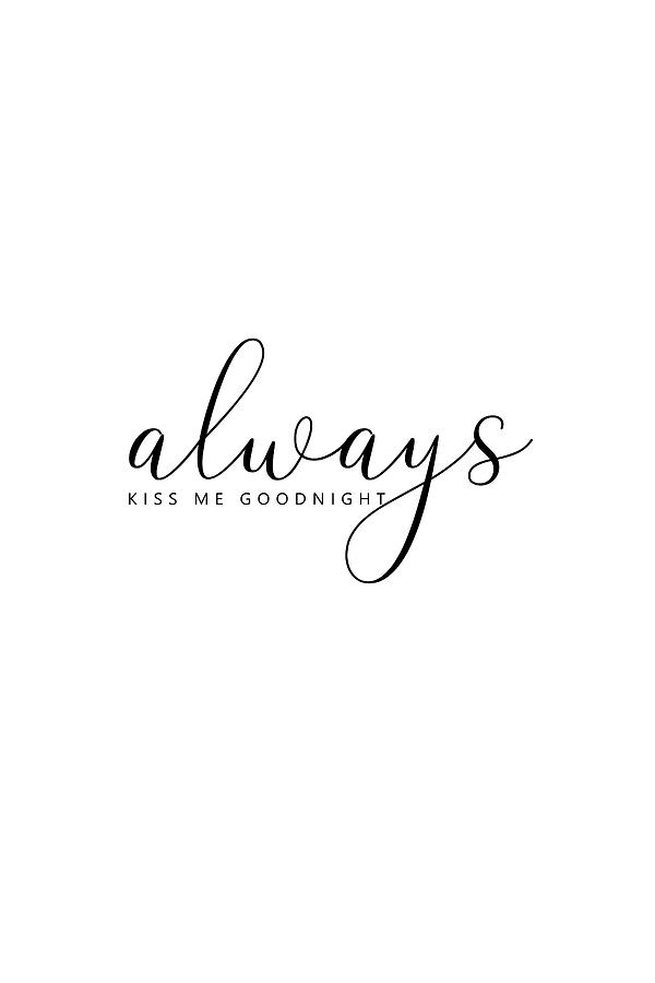 Always Kiss Me Goodnight #typography #minimalist by Andrea Anderegg