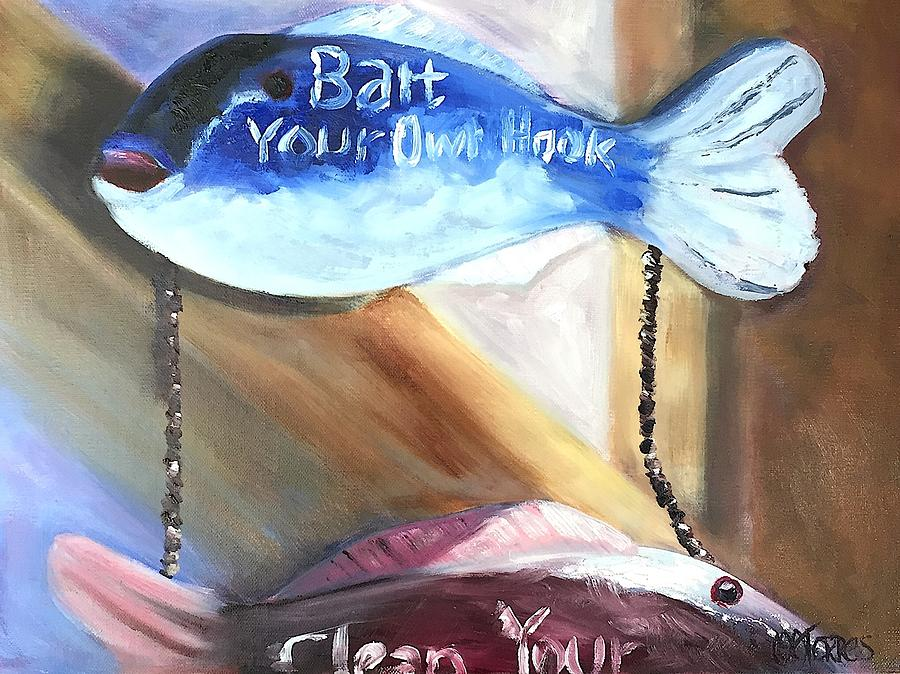 Bait Your Own Hook Clean Your Own Fish by Melissa Torres
