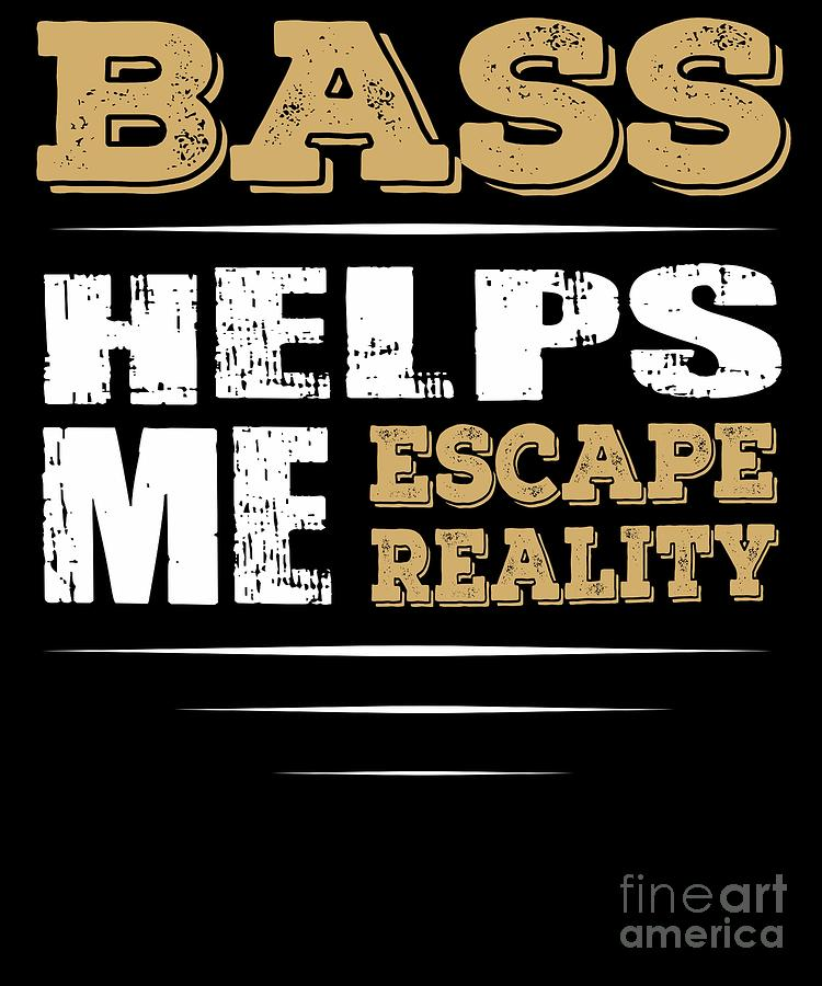 Bass Guitar Digital Art - Bass Helps Me Escape Reality Quote by Dusan Vrdelja