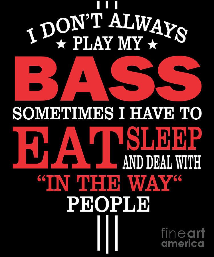 Bass Guitar Digital Art - Bass Players Funny Statement Gift by Dusan Vrdelja