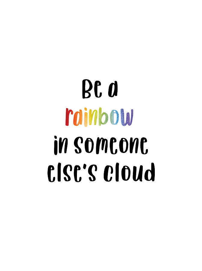 Be A Rainbow In Someone Else's Cloud by Jaime Friedman