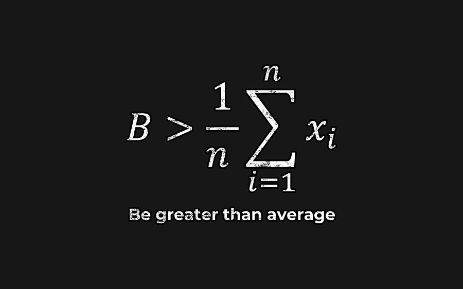 Be greater than average by Uwaki Art