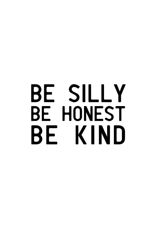 Be silly Be honest Be kind #minimalist by Andrea Anderegg