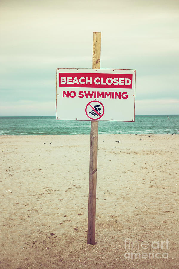 Beach Closed - No Swimming by Colleen Kammerer