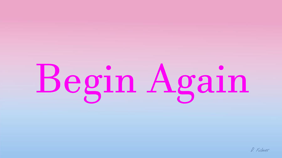 Begin Again Wide Screen Format by Denise F Fulmer