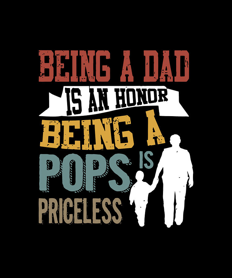 Papa Digital Art - being a dad is an honor being a Pops is priceless dad by Connor Mansell