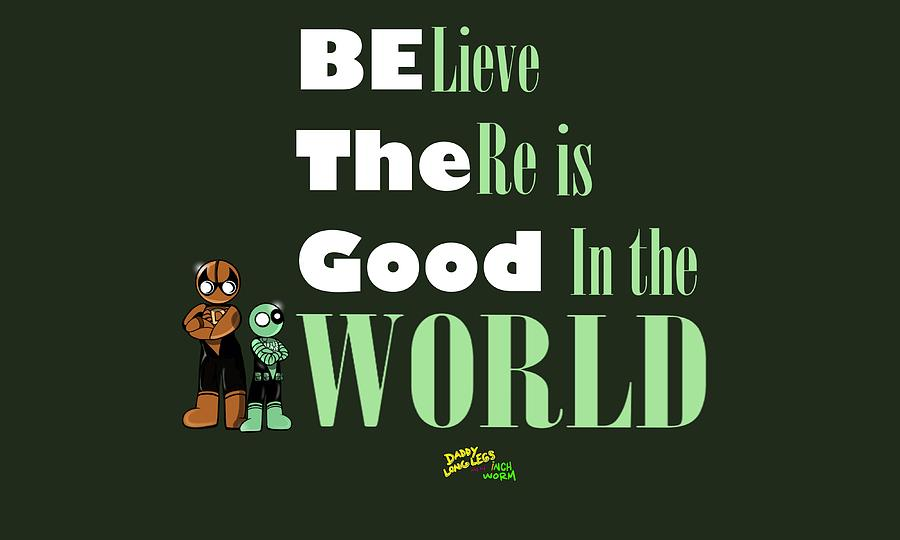 Believe There is Good in the World by Demitrius Motion Bullock