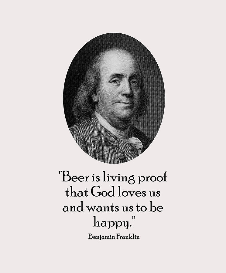 Ben Franklin Digital Art - Benjamin Franklin and Quote About Beer by War Is Hell Store
