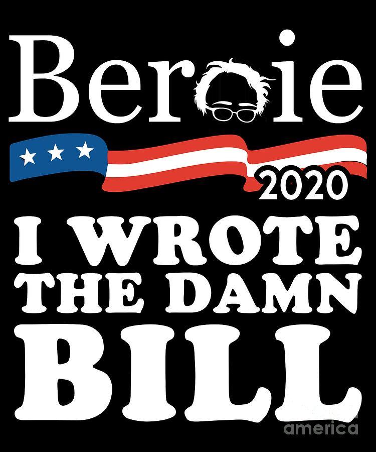 Bernie Sanders 2020 I Wrote the Damn Bill by Flippin Sweet Gear