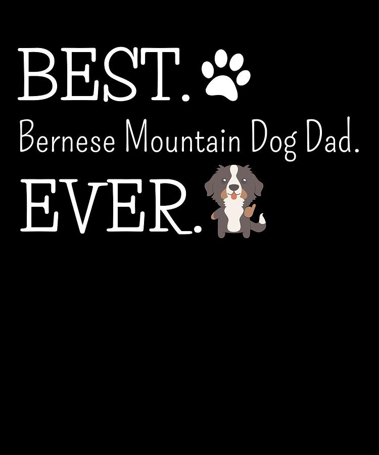 Puppy Digital Art - Best Bernese Mountain Dog Dad Ever by DogBoo