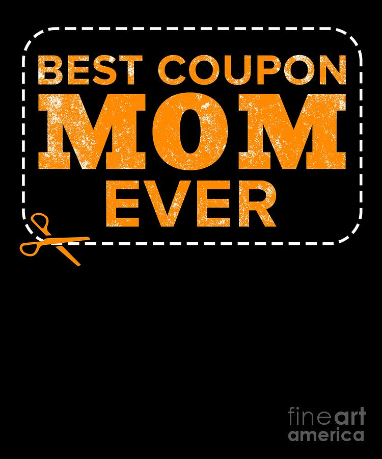 Best Coupon Mom Ever Couponing Couponer Coupons Digital Art By Teequeen2603