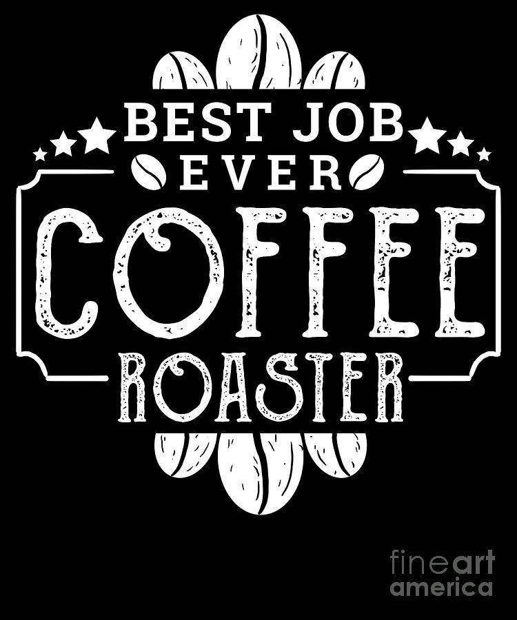 best job ever coffee roaster coffee roasting digital art by