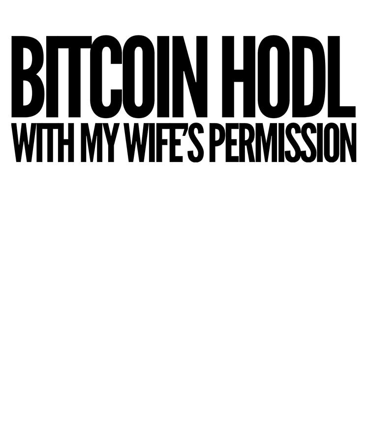 Bitcoin Mixed Media - Bitcoin Hodl With My Wifes Permission Black Design Funny Humor Husband Wife Family Cryptocurrency by Cameron Fulton