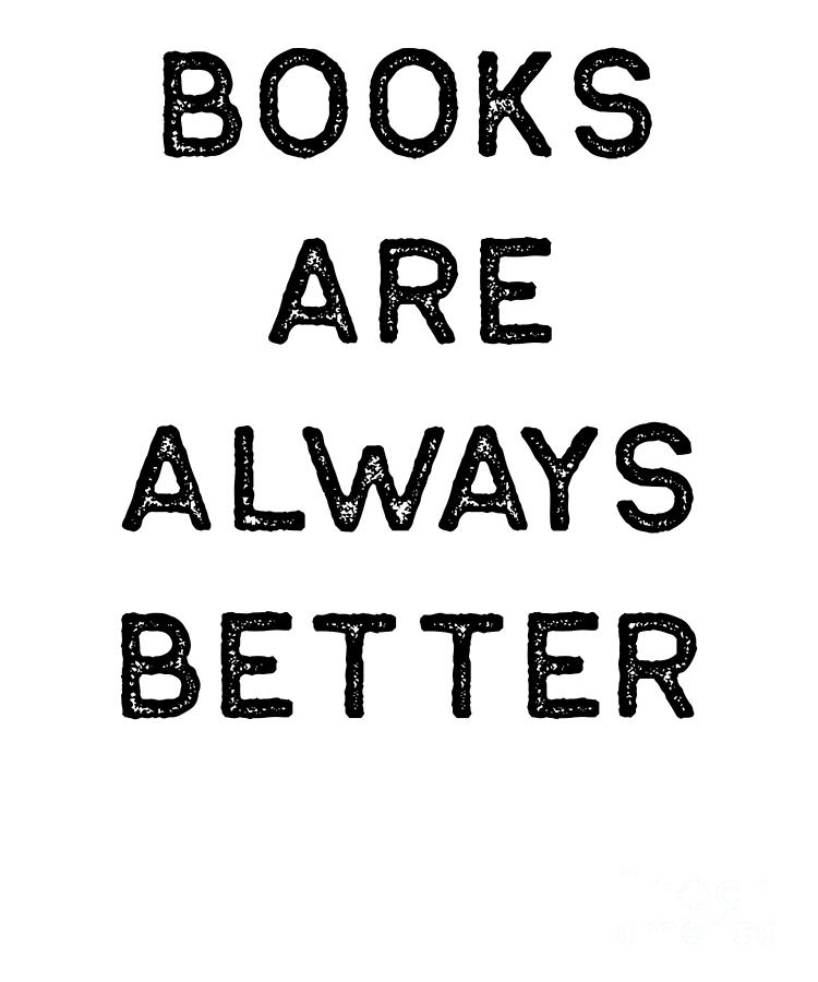 Teacher Digital Art - Book Shirt Is Always Better Dark Reading Authors Librarian Writer Gift by J P