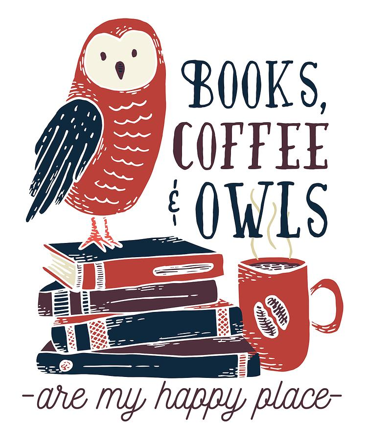 Books Coffee And Owls Digital Art By Cute And Funny Animal Art Designs