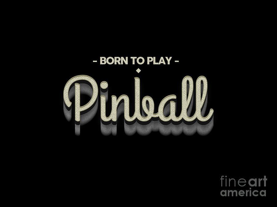 Pinball Digital Art - Born To Play Pinball Tee by Edward Fielding