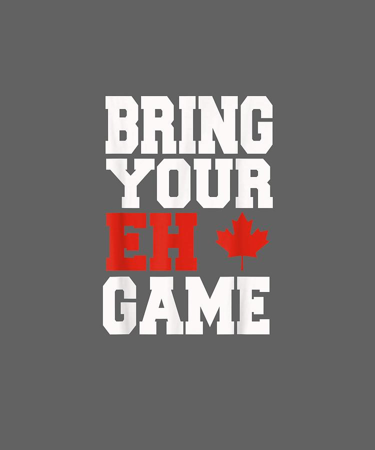 Bring Digital Art - Bring Your Eh Game Funny Go Canada Gift Shirt by Do David