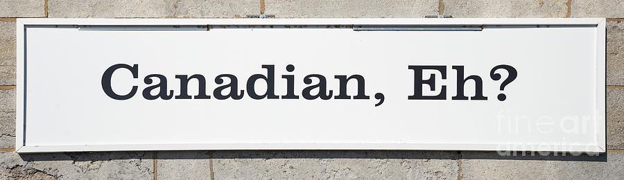 Canadian, Eh Sign by Les Palenik