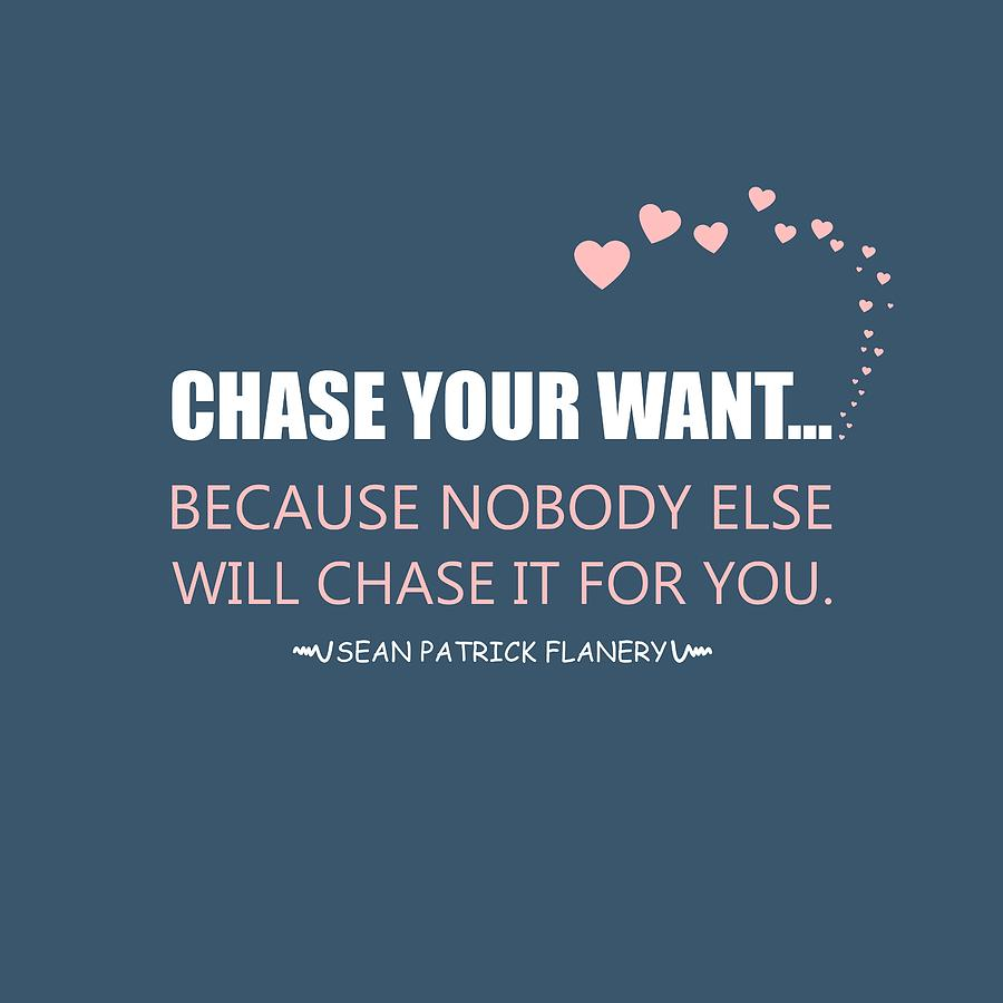 Chase Your Want... by Flanery Art Designs