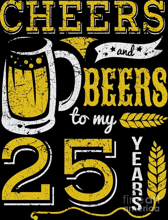 Cheers And Beers 25th Birthday Gift Idea Digital Art By Haselshirt