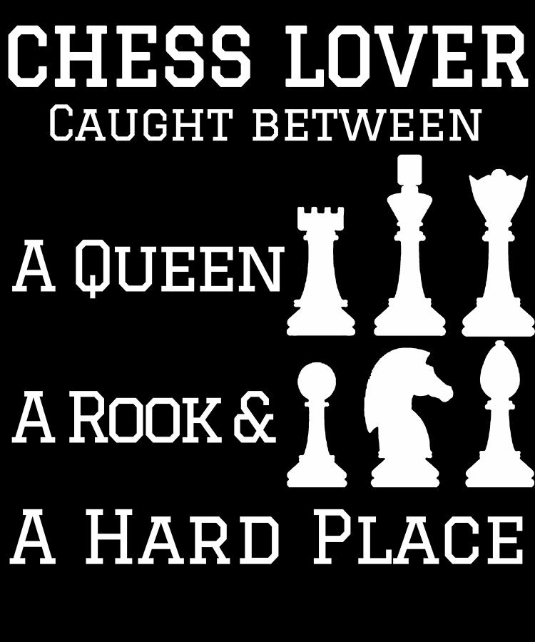 Chess Lover Between A Queen Rook Hard Place Chess Pieces