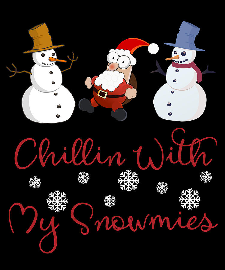 Chillin With My Snowmies Funny Christmas Day Digital Art by Sourcing ...