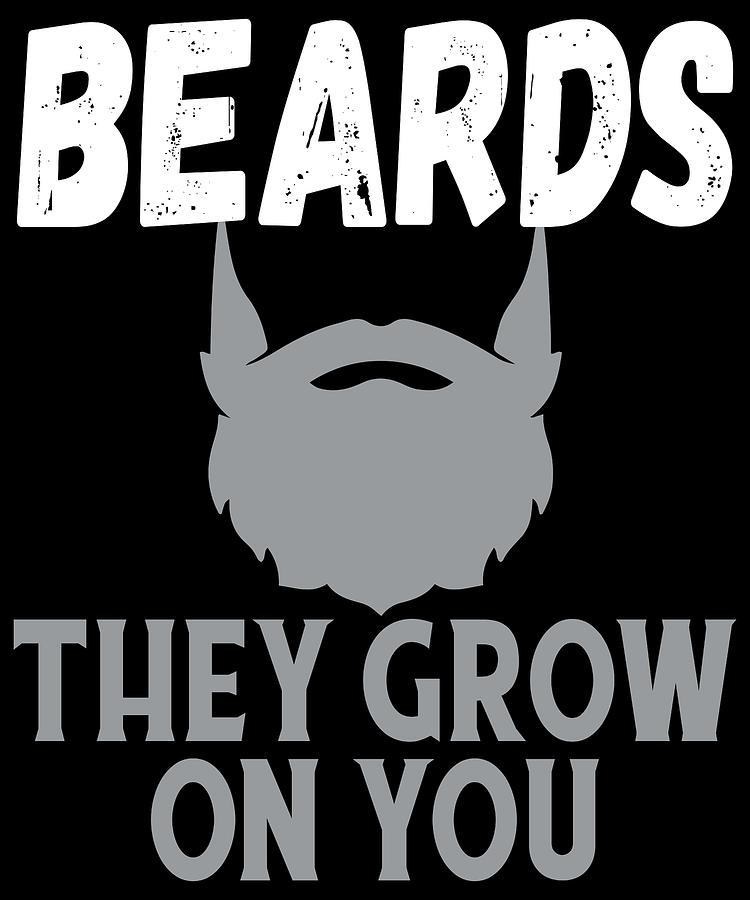 Clever Beard Jokes Beards They Grow On You Digital Art by Muzette Casas