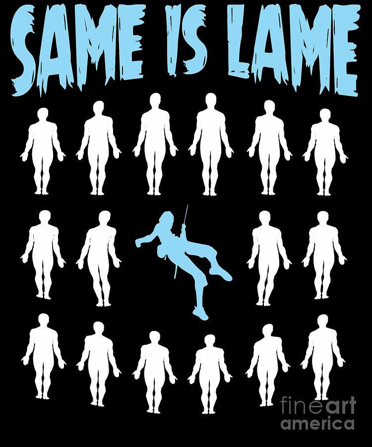 Inspirational Digital Art - Climber Gift Same Is Lame by Dusan Vrdelja