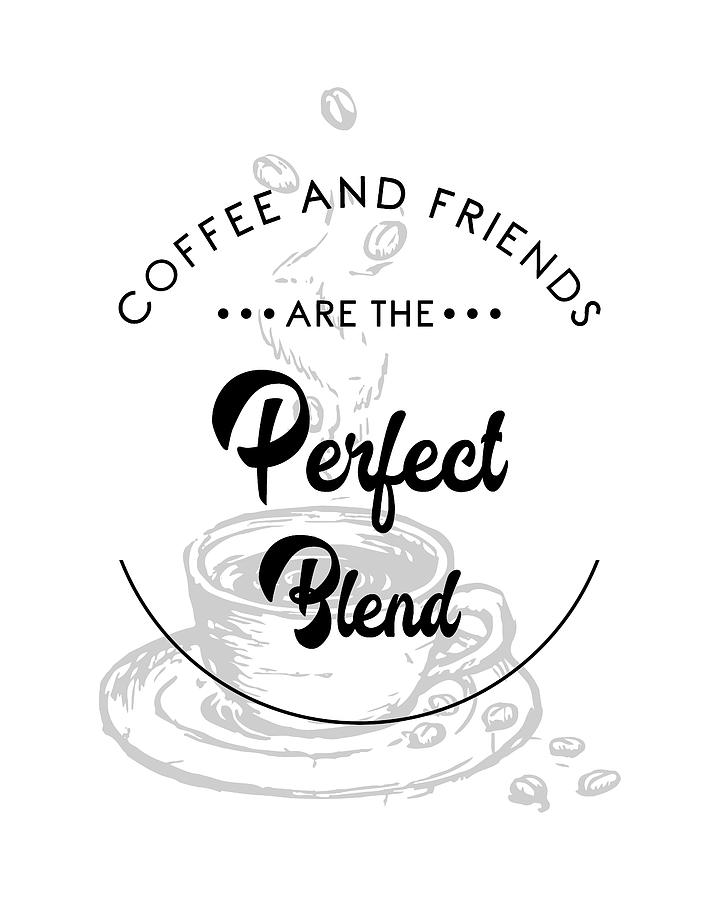 Coffee And Friends Are The Perfect Blend 2 - Coffee Quote - Coffee Poster - Quote Print - Cafe Decor Mixed Media