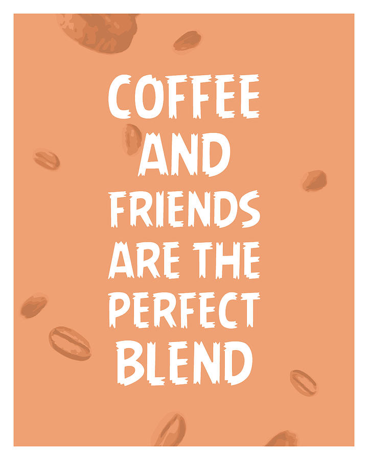 coffee and friends are the perfect blend coffee quotes coffee