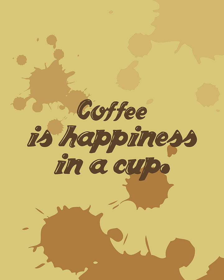 Coffee Is Happiness In A Cup - Coffee Poster - Coffee Quotes - Quote Prints - Cafe Decor Mixed Media