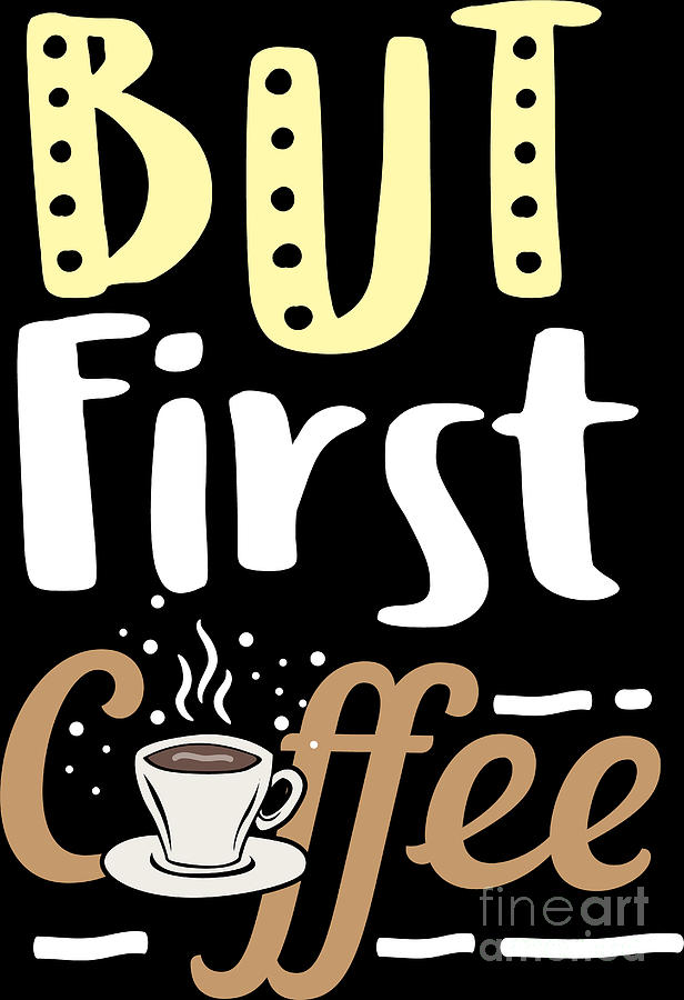 Coffee Lover But First Birthday Gift Idea Digital Art By Haselshirt