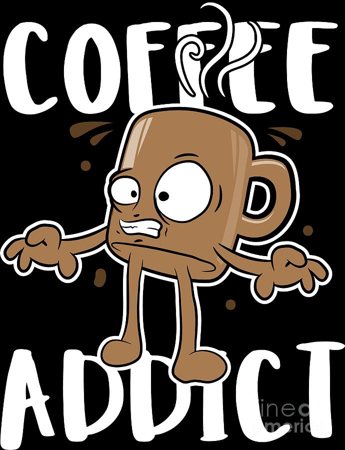 Coffee Lover Addict Birthday Gift Idea Digital Art By