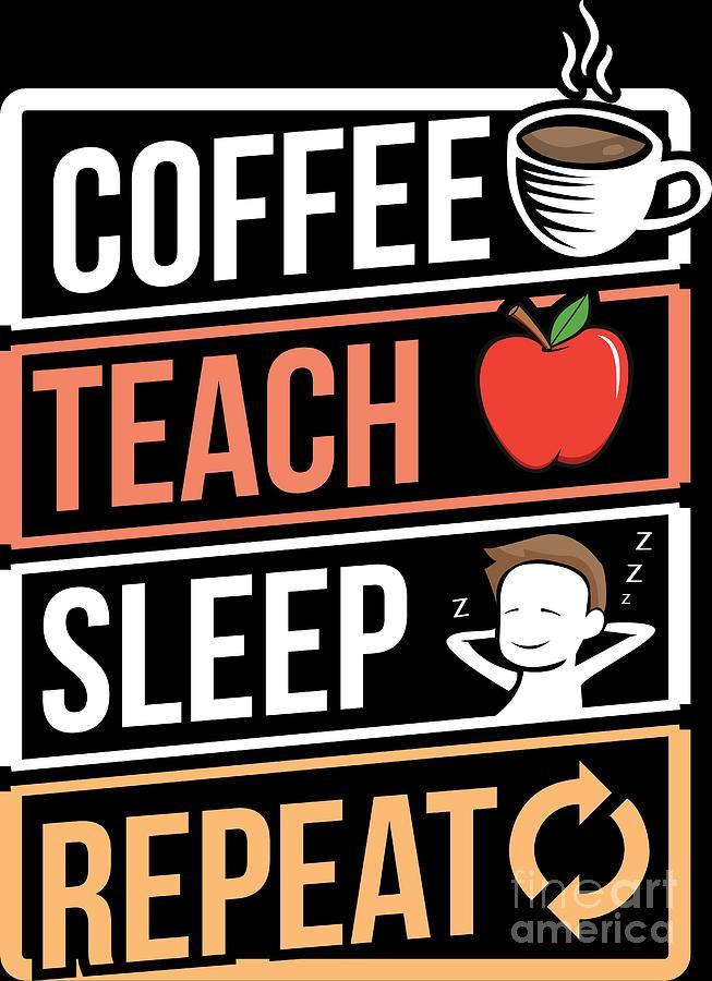 Coffee Lover Teach Sleep Birthday Gift Idea Digital Art By