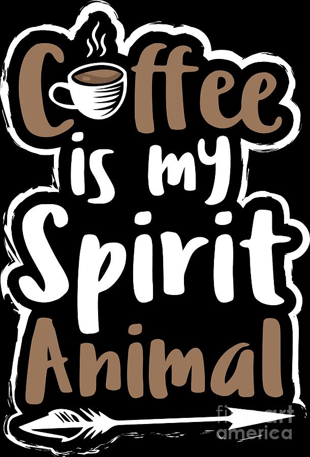 Coffee Lover Spirit Animal Birthday Gift Idea Digital Art By