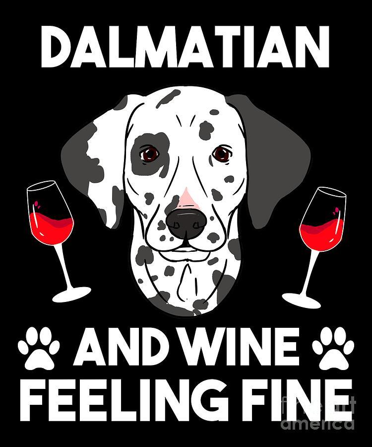 Wine Digital Art - Dalmatian And Wine Felling Fine Dog Lover by TeeQueen2603