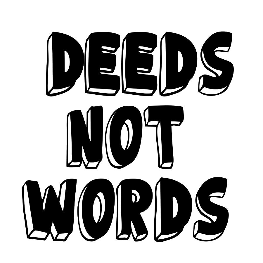 Deeds not Words Conscious Motivational Quote Prints by Ai P Nilson