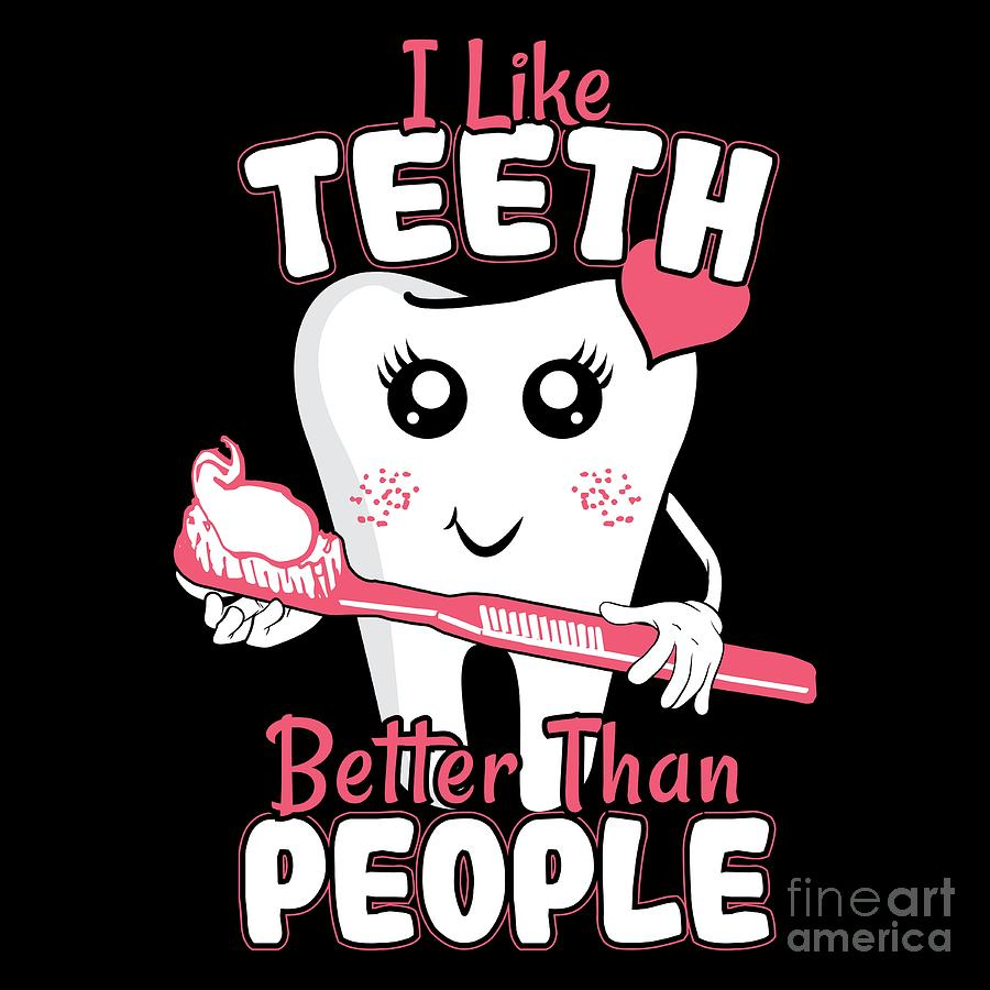 Dentist Quote I Like Accessoriesth Better Than People