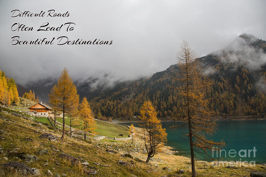 Difficult Roads Often Lead To... by Eva Lechner